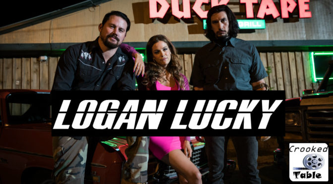 Crooked Table Podcast: Episode 61 — 'Logan Lucky': Soderbergh's Southern-Fried Ocean's Riff