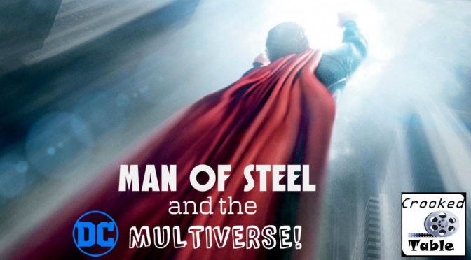 Crooked Table Podcast: Episode 67 — 'Man of Steel' and the DC Multiverse