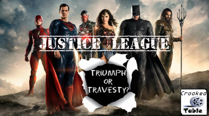 Crooked Table Podcast: Episode 68 — 'Justice League': Triumph or Travesty?